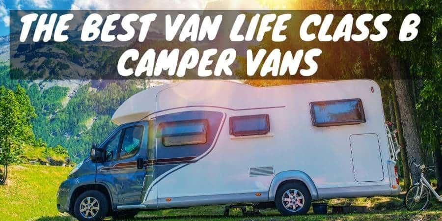 The Best Van Life Class B Camper Vans