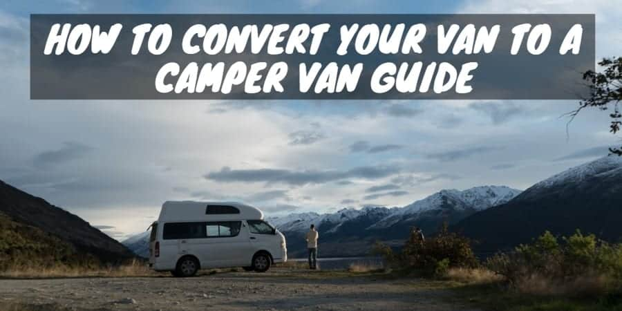 Convert Your Van to a Camper Van