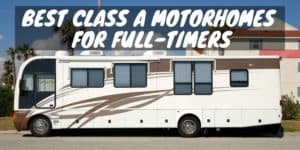 8 Examples of the Best Class A Motorhomes For Full-Timers