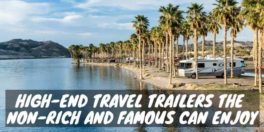 High-end travel trailers