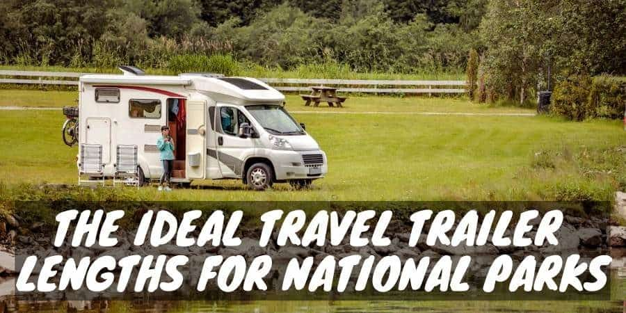 The Ideal Travel Trailer Lengths for National Parks