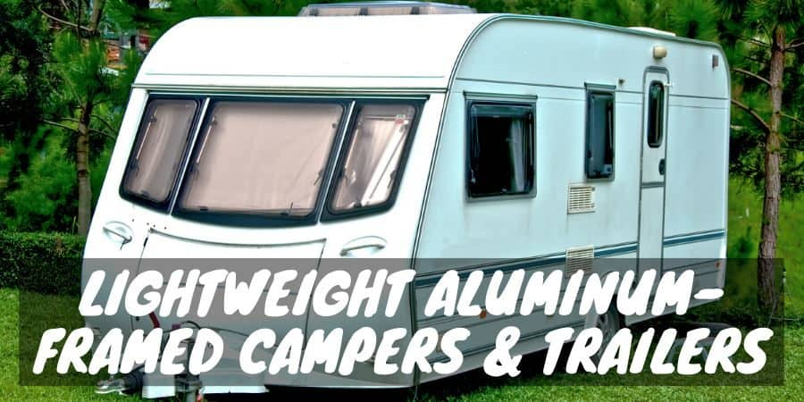 Lightweight aluminum framed campers and trailers