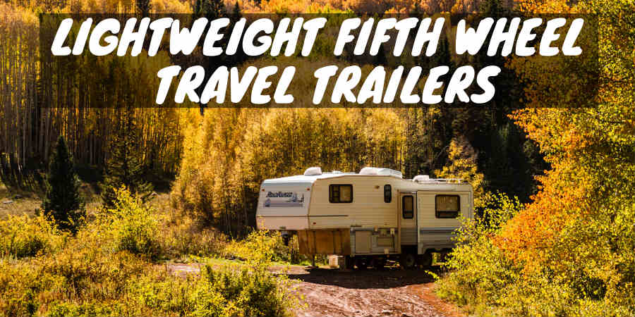 Lightweight Fifth Wheel Travel Trailers