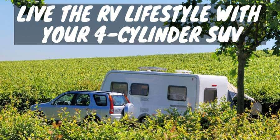Live the RV Lifestyle With Your 4-Cylinder SUV