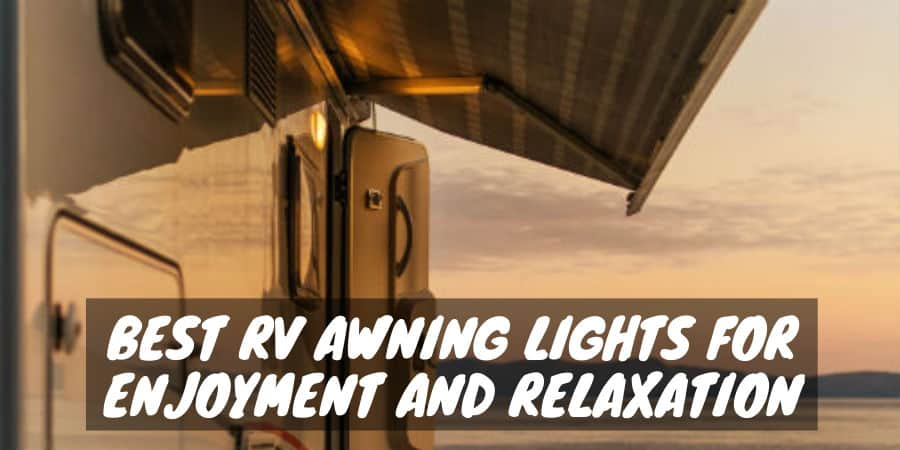 Best RV Awning Lights for Enjoyment and Relaxation