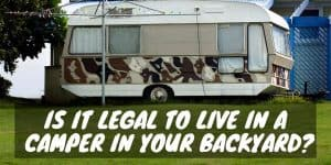 Is It Legal to Live in a Camper in Your Backyard?