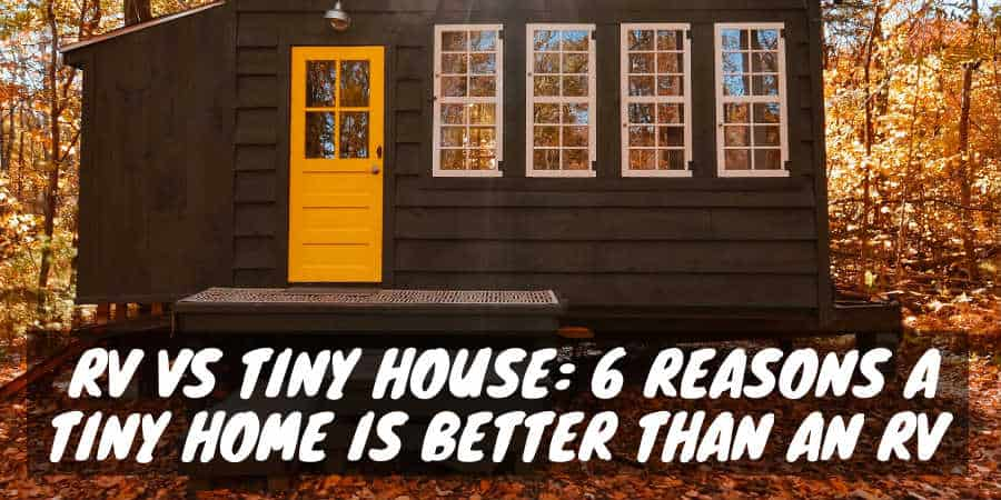 Reasons a Tiny Home Is Better Than an RV