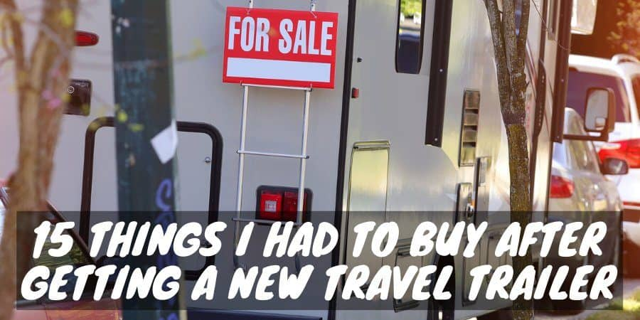 Things I had to buy after getting a new travel trailer