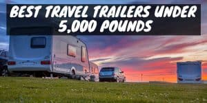 Best Travel Trailers Under 5,000 Pounds