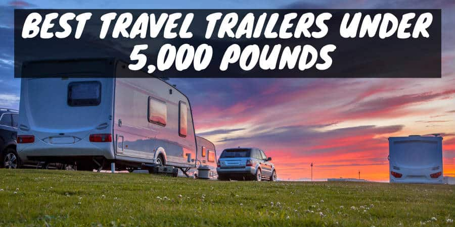 Travel trailers under 5000 pounds