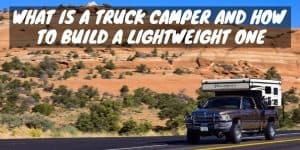 What is a Truck Camper and How to Build a Lightweight One
