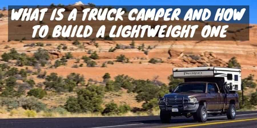 Truck Camper and How to Build a Lightweight One